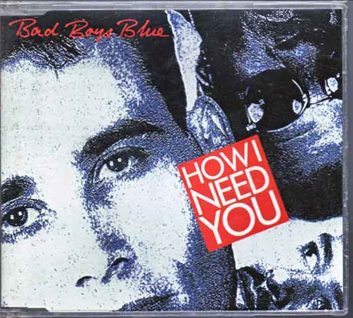 Bad Boys Blue ‎– How I Need You - Musik auf CD, Maxi-Single