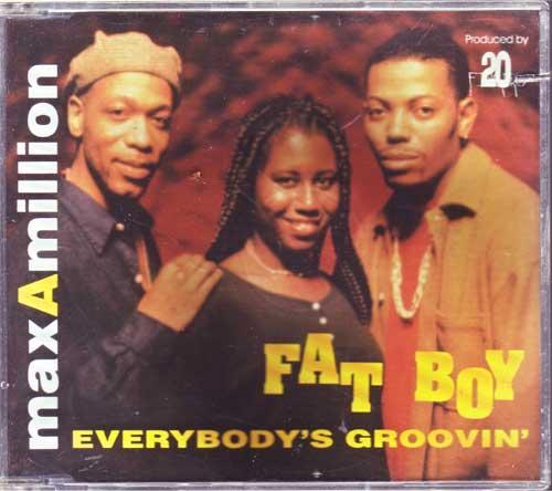 Max a Million - Everybody's Groovin, Fat Boy