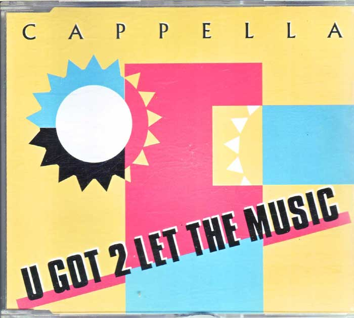 Cappella ‎– U Got 2 Let The Music auf Maxi-CD